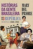 Histórias da gente brasileira: República: memórias (1889-1950) - Volume 3: República: memórias (1889-1950) - Volume 3