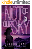 Not of Our Sky (The Sky Song trilogy Book 3)