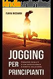 Jogging per principianti: Dimagrire in salute e con successo grazie ai benefici della corsa