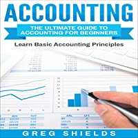Accounting: The Ultimate Guide to Accounting for Beginners: Learn the Basic Accounting Principles