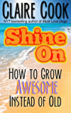 Shine On: How to Grow Awesome Instead of Old