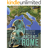 Geography Matters in Ancient Rome (Geography Matters in Ancient Civilizations)
