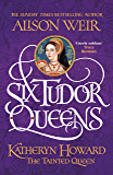 Six Tudor Queens: Katheryn Howard, The Tainted Queen: Six Tudor Queens 5 (English Edition)