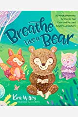 Breathe Like a Bear: 30 Mindful Moments for Kids to Feel Calm and Focused Anytime, Anywhere Kindle Edition
