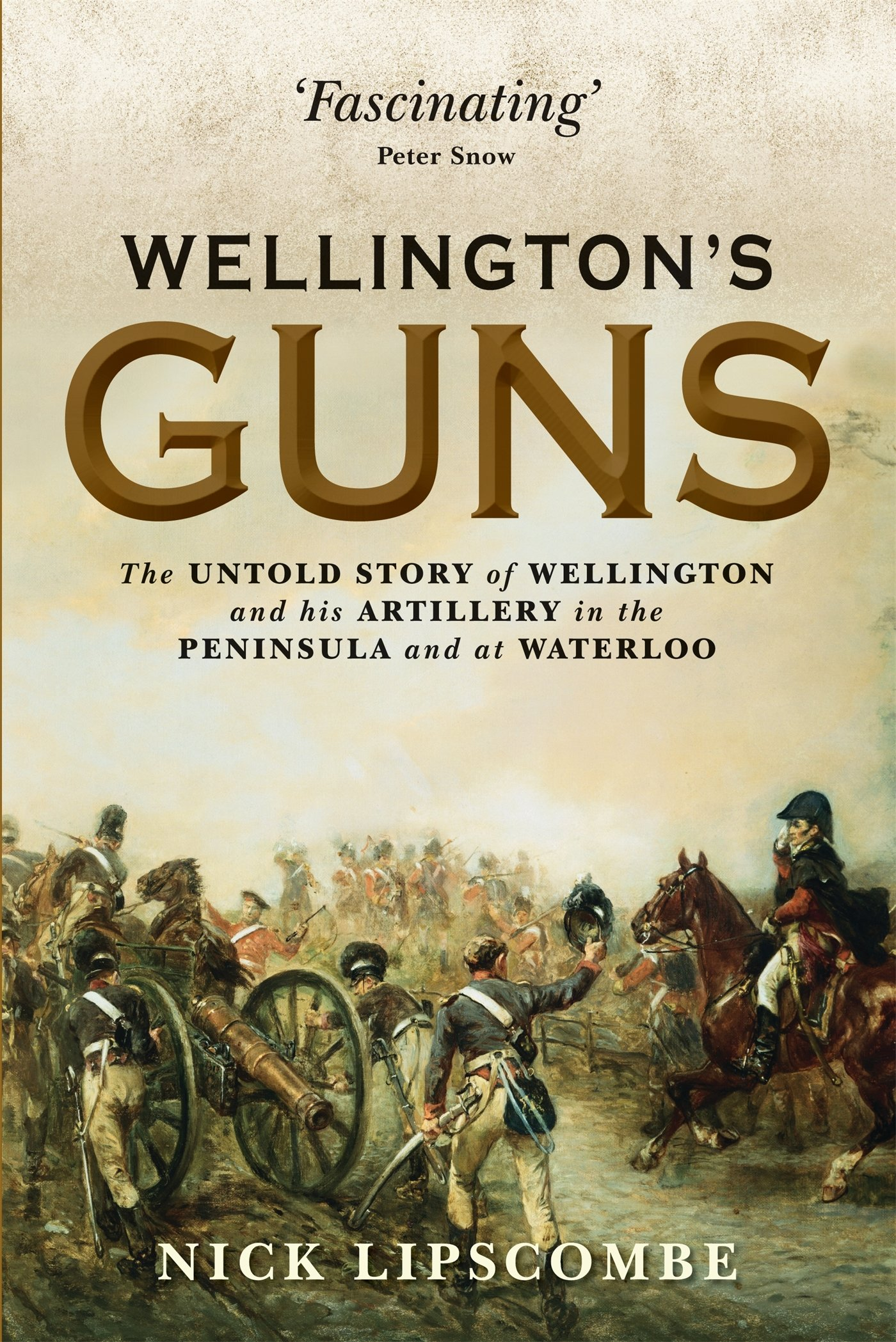 Download Wellington's Guns: The Untold Story of Wellington and his Artillery in the Peninsula and at Waterloo (General Military) ebook