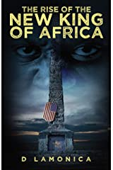 The Rise of the New King of Africa Kindle Edition
