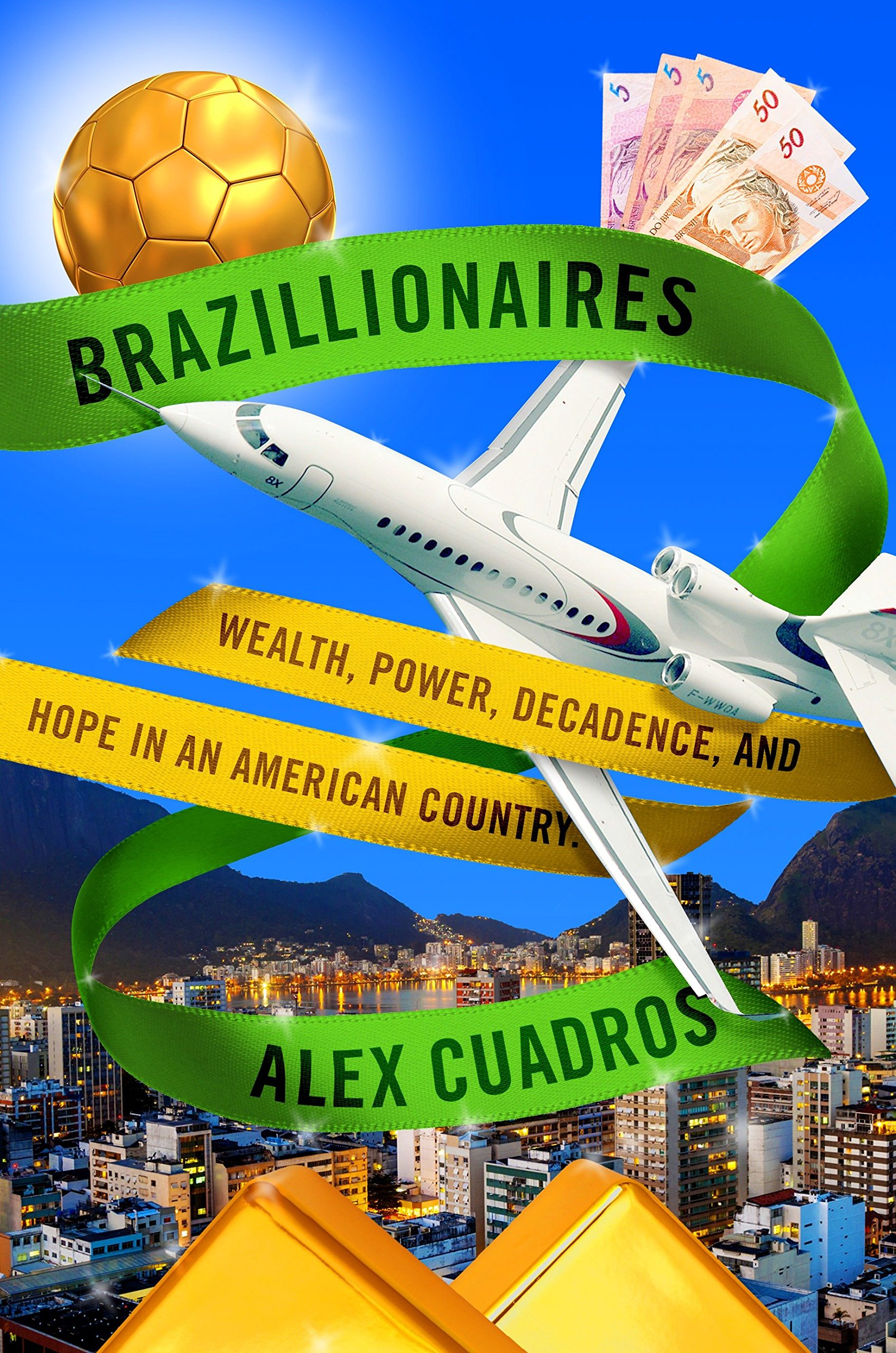 Brazillionaires: Wealth, Power, Decadence, and Hope in an American ...