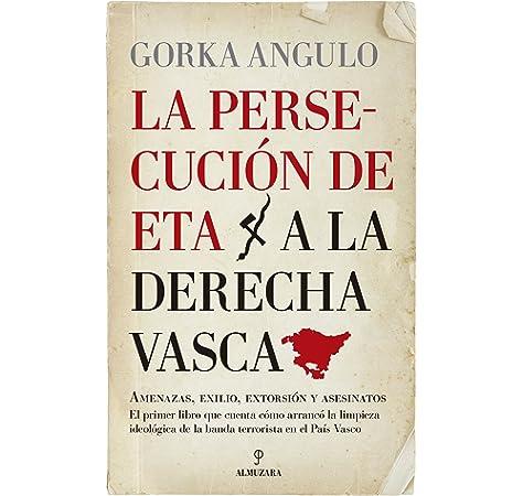 La persecución de ETA a la derecha vasca (Ensayo): Amazon.es: Angulo Altube, Gorka: Libros
