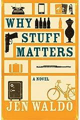 Why Stuff Matters: A Novel (Caprock) Kindle Edition