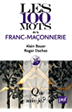 Les 100 mots de la franc-maçonnerie: « Que sais-je ? » n° 3799