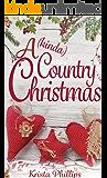 A (kinda) Country Christmas: A Christian Holiday Romance (A Romance(ish) Novella Book 1)