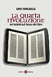 La quarta rivoluzione: Sei lezioni sul futuro del libro (I Robinson. Letture)