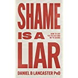 Shame is a Liar: Say Yes to God and No to Shame (Christian Self Help Guide Book 2)