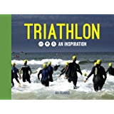 Triathlon: Swim, Bike, Run – An Inspiration (English Edition)