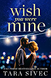 Wish You Were Mine: A heart-wrenching story about first loves and second chances