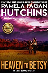 Heaven to Betsy (An Emily Bernal Texas-to-New Mexico Mystery): A What Doesn't Kill You Mystery Kindle Edition