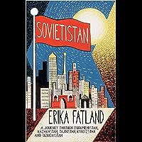 Sovietistan: A Journey Through Turkmenistan, Kazakhstan, Tajikistan, Kyrgyzstan and Uzbekistan (English Edition)