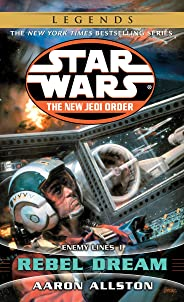 Rebel Dream: Star Wars (the New Jedi Order): Enemy Lines I