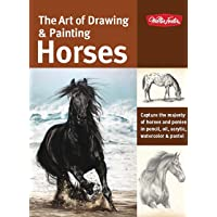 The Art of Drawing & Painting Horses: Capture the Majesty of Horses and Ponies in Pencil, Oil, Acrylic, Watercolor & Pastel