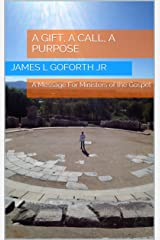 A Gift,  A Call, A Purpose: A Message For Ministers of the Gospel Kindle Edition