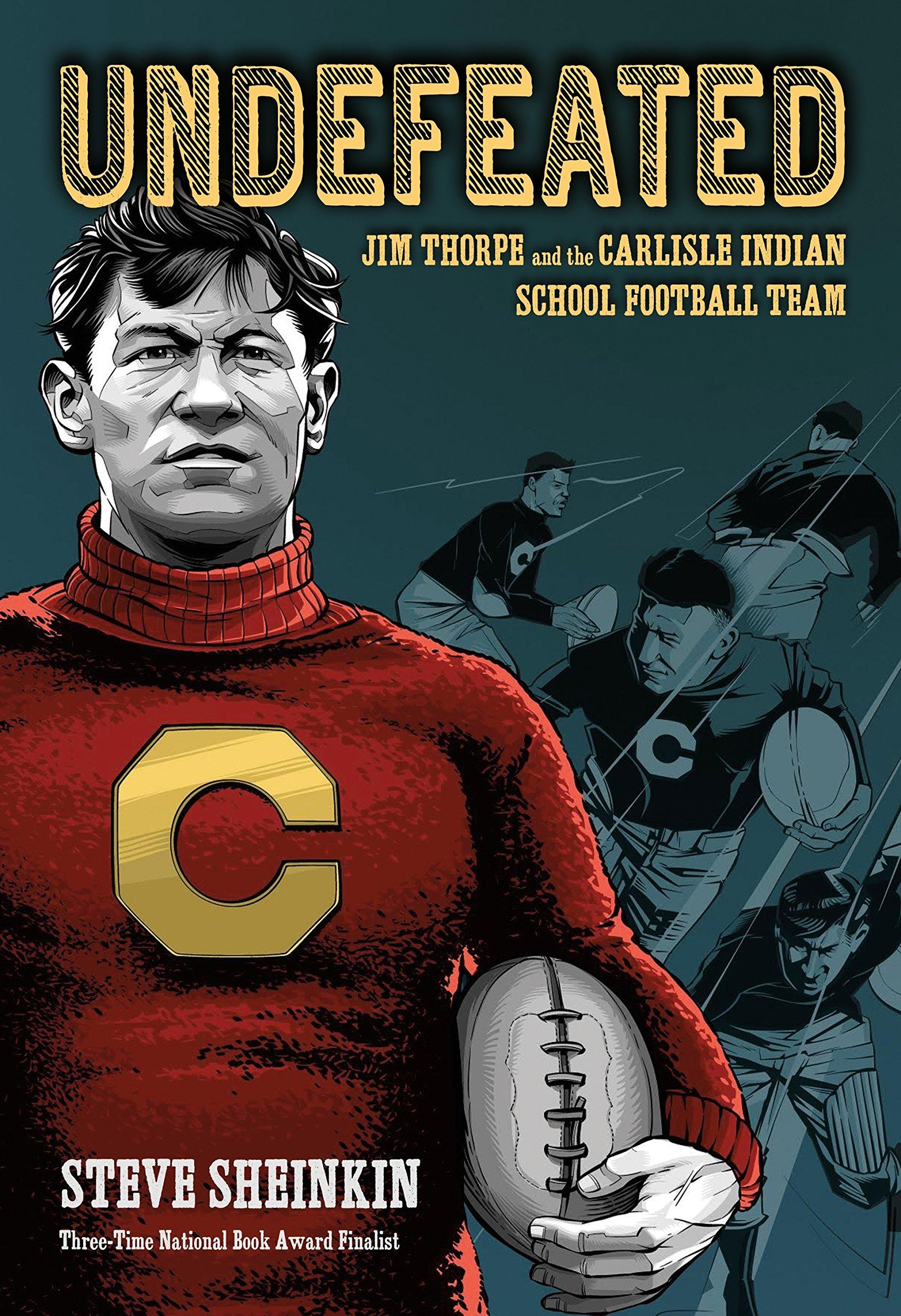 Amazon.com: Undefeated: Jim Thorpe and the Carlisle Indian School Football  Team (9781596439542): Steve Sheinkin: Books