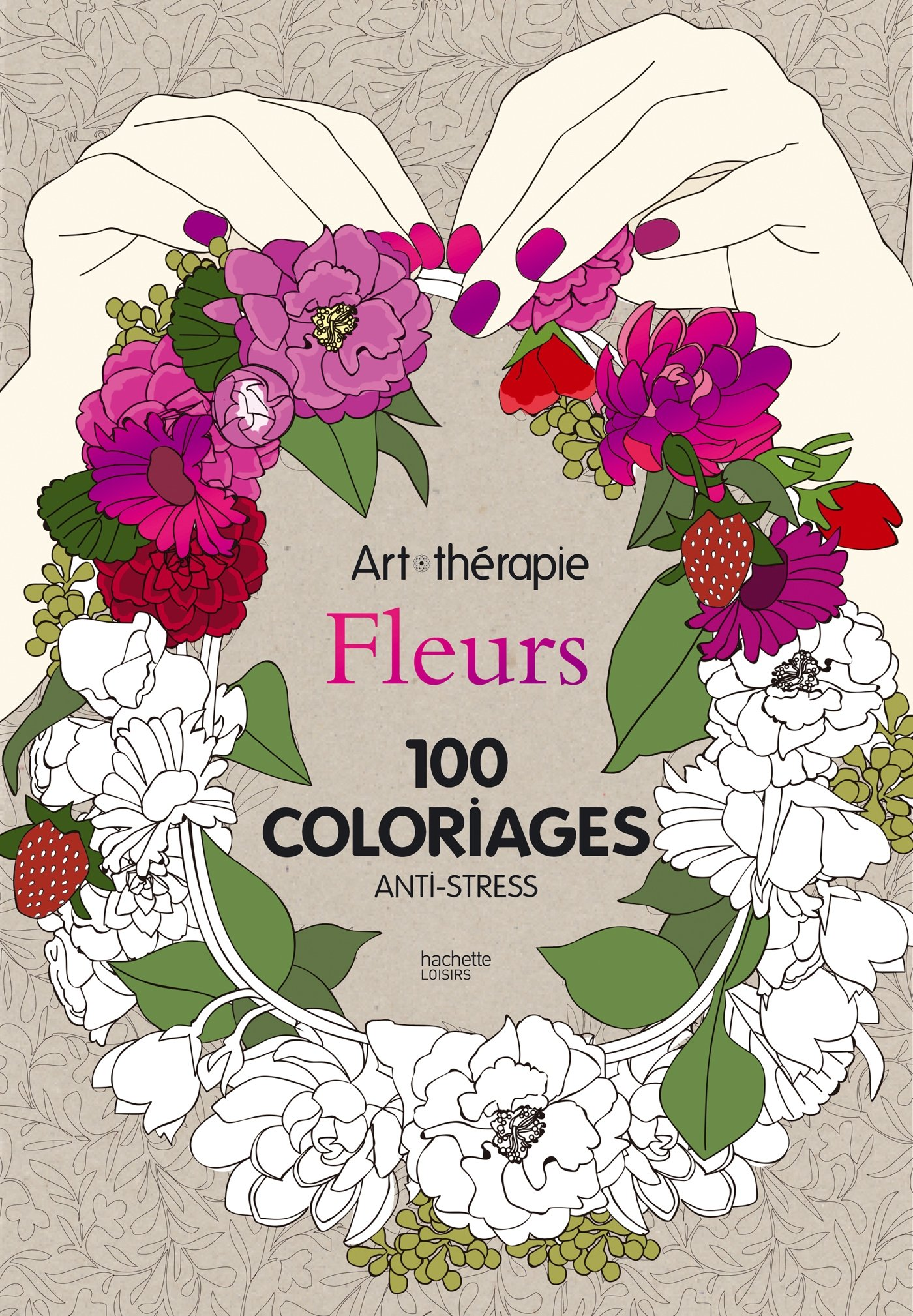 Art Therapie Fleurs 100 coloriages anti stress French Edition Lidia Kostanek Hachette Amazon Books