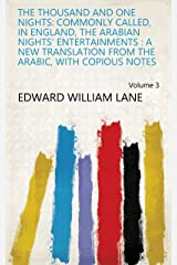 The Thousand and One Nights: Commonly Called, in England, the Arabian Nights' Entertainments : a New Translation from the Arabic, With Copious Notes Volume 3 Kindle Edition