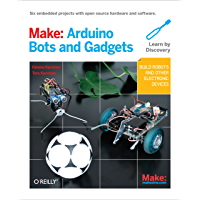 Make: Arduino Bots and Gadgets: Six Embedded Projects with Open Source Hardware and Software (Make: Technology on Your Time)