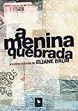 A Menina Quebrada. E Outras Colunas de Eliane Brum