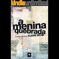 A menina quebrada: e outras colunas de Eliane Brum