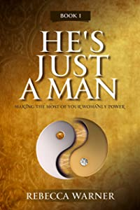 He's Just A Man: Making the Most of Your Womanly Power