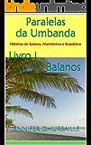 Paralelas da Umbanda Livro I Baianos: Histórias de Baianos, Marinheiros e Boiadeiros