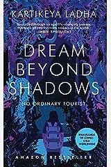 Dream Beyond Shadows: No Ordinary Tourist Paperback