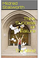 Think Success or Failure: The Mind Kindle Edition