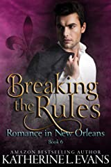 Breaking the Rules: a Brother's Best Friend Romance (Romance in New Orleans Book 6) Kindle Edition