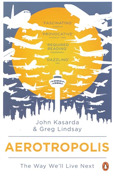Aerotropolis: The Way Well Live Next: Amazon.es: Kasarda, John ...