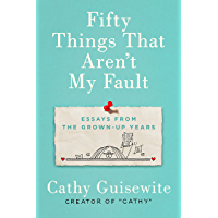 Fifty Things That Aren't My Fault: Essays from the Grown-up Years (English Edition)