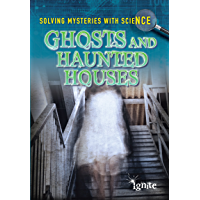 Ghosts & Haunted Houses (Solving Mysteries With Science)