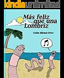Más feliz que una lombriz (Spanish Edition)