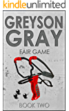 Greyson Gray: Fair Game (Funny Action Series for Boys and Girls Age 9-12) (The Greyson Gray Series)