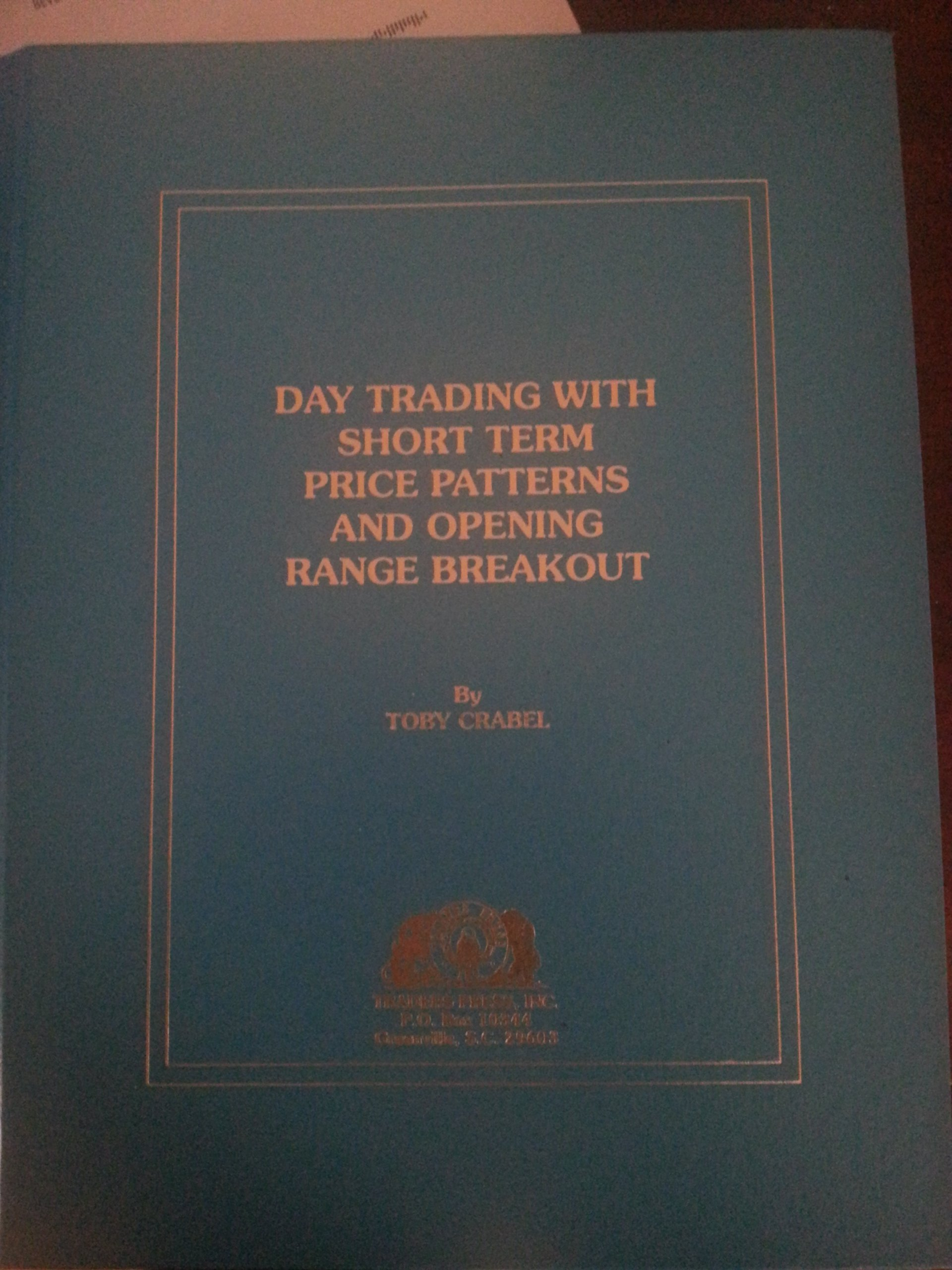 Day Trading With Short Term Price Patterns and Opening Range Breakout by Traders Pr
