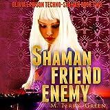 Shaman, Friend, Enemy: Olivia Lawson Techno-Shaman Book 2