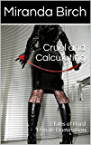 Cruel and Calculating: 3 Tales of Hard Female Domination (English Edition)