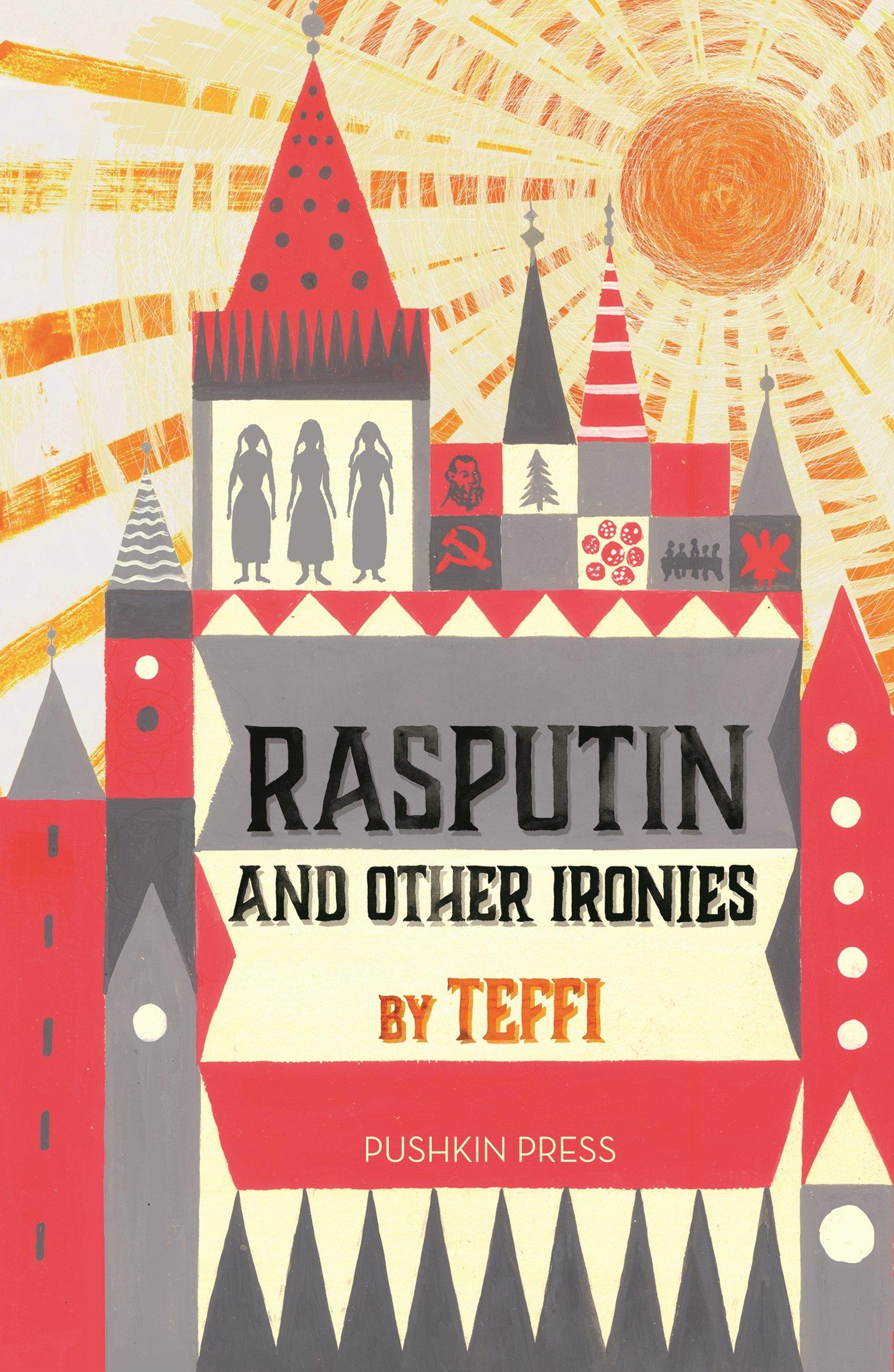 Rasputin and Other Ironies: Amazon.co.uk: Teffi, Robert & Elizabeth  Chandler, Rose France, Anne Marie Jackson: 9781782272175: Books