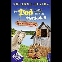 Der Tod schläft heut im Pferdestall: Ein Bayernkrimi (Sofia und die Hirschgrund-Morde 13) (German Edition)