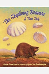 The Skydiving Beavers: A True Tale Hardcover