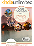 Quit Your Job And Move To Southeast Asia: Vietnam, Laos, and Cambodia (Quit Your Job And Cost Of Living Guides Book 3)