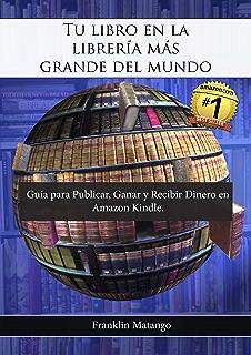 Tu libro en la librería más grande del mundo: Guía para Publicar, Ganar y