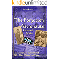 The Forgotten Astronauts - Extended Edition: Spacemen not Remembered: Why They Missed the Moon