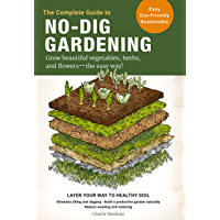 The Complete Guide to No-Dig Gardening: Grow beautiful vegetables, herbs, and flowers - the easy way! Layer Your Way to…